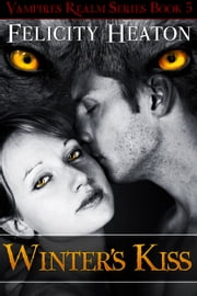 Winter's Kiss (Vampires Realm Romance Series #5) ebook by Felicity Heaton