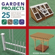 Garden Projects: 25 Easy-to-Build Wood Structures & Ornaments ebook by Roger Marshall