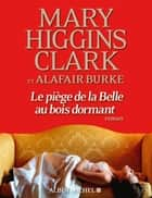Le Piège de la Belle au bois dormant ebook by Mary Higgins Clark, Alafair Burke, Anne Damour