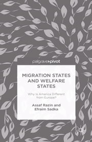Migration States and Welfare States: Why Is America Different from Europe? ebook by A. Razin,E. Sadka