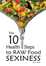 The 10 Health Steps to Raw Food Sexiness ebook by Dr. Wilco Hermans