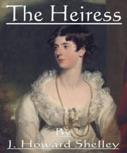 The Heiress ebook by J. Howard Shelley