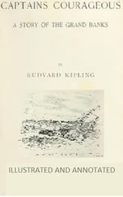 Captains Courageous (Illustrated and Annotated) ebook by Rudyard Kipling