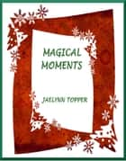 Magical Moments ebook by JaeLynn Topper