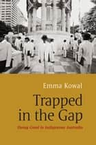 Trapped in the Gap - Doing Good in Indigenous Australia eBook by Emma Kowal