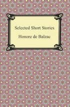 Selected Short Stories ebook by Honore de Balzac