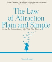 The Law of Attraction, Plain and Simple: Create the Extraordinary Life That You Deserve ebook by Sonia Ricotti