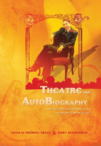 Theatre and AutoBiography - Writing and Performing Lives in Theory and Practice ebook by