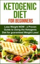 Ketogenic Diet: Ketogenic Diet for Beginners - Lose Weight NOW! A proven Guide to Using the Ketogenic Diet for Guarenteed Weight Loss! eBook by Sarah Joy
