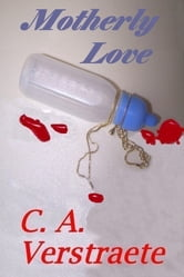 Motherly Love ebook by C. A. (Christine) Verstraete