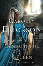 The Unfaithful Queen ebook by Carolly Erickson