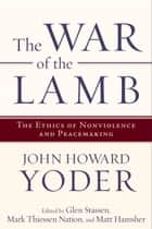 The War of the Lamb ebook by John Howard Yoder,Glen Harold Stassen,Mark T. Nation,Glen Stassen,Matt Hamsher,Mark Nation