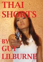 Thai Shorts ebook by Guy Lilburne