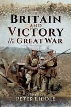 Britain and Victory in the Great War ebook by