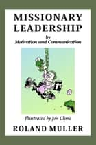 Missionary Leadership ebook by Roland Muller