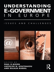 Understanding E-Government in Europe - Issues and Challenges ebook by Paul G. Nixon,Vassiliki  N. Koutrakou,Rajash Rawal