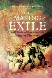 THE MAKING OF EXILE: SINDHI HINDUS AND THE PARTITION OF INDIA ebook by NANDITA BHAVNANI