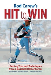 Rod Carew's Hit to Win: Batting Tips and Techniques from a Baseball Hall of Famer ebook by Rod Carew,Frank Pace,Keteyian,Mauer