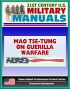 21st Century U.S. Military Manuals: Mao Tse-tung on Guerrilla Warfare (Yu Chi Chan) U.S. Marine Corps Reference Publication FMFRP 12-18 (Value-Added Professional Format Series) ebook by Progressive Management