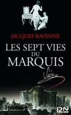 Les Sept Vies du Marquis de Sade ebook by Jacques RAVENNE