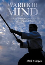 Warrior Mind - Strategy and Philosophy from the Martial Arts ebook by Dick Morgan