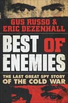 Best of Enemies - The Last Great Spy Story of the Cold War ebook by Gus Russo