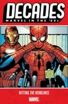 Decades - Marvel In The '00S - Hitting The Headlines ebook by Brian Michael Bendis, Mark Bagley, Ron Garney