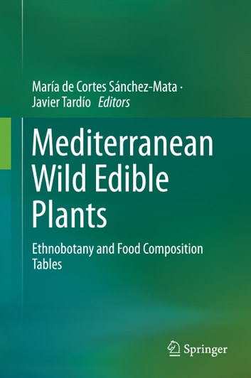 Mediterranean Wild Edible Plants - Ethnobotany and Food Composition Tables ebook by