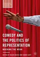Comedy and the Politics of Representation - Mocking the Weak ebook by Helen Davies, Sarah Ilott