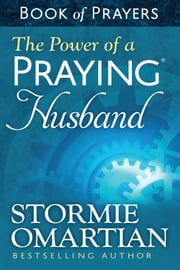The Power of a Praying® Husband Book of Prayers eBook by Stormie Omartian