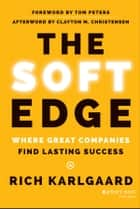 The Soft Edge - Where Great Companies Find Lasting Success ebook by Rich Karlgaard