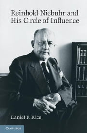 Reinhold Niebuhr and His Circle of Influence ebook by Rice, Daniel F.