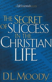 The Secret of Success in the Christian Life ebook by Dwight L Moody