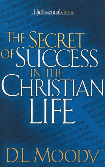 The Secret of Success in the Christian Life ebook by Dwight L. Moody