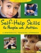 Self-Help Skills for People with Autism ebook by Stephen R. Anderson,Amy L. Jablonski