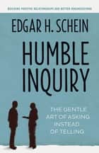 Humble Inquiry - The Gentle Art of Asking Instead of Telling ekitaplar by Edgar H. Schein