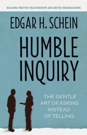 Humble Inquiry - The Gentle Art of Asking Instead of Telling ebook by Edgar H. Schein