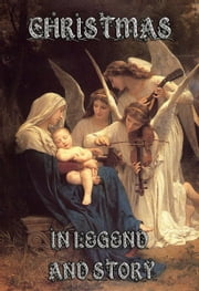 Christmas In Legend And Story ebook by Elva S. Smith