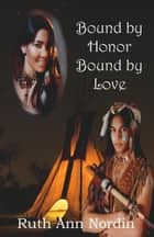 Bound by Honor Bound by Love ebook by