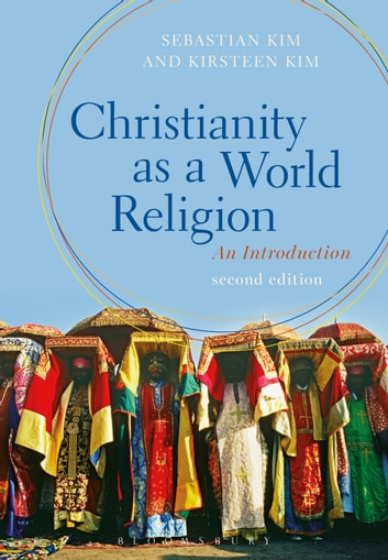 Christianity as a World Religion - An Introduction ebook by Kirsteen Kim,Professor Sebastian Kim