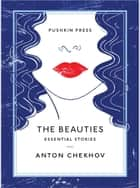 The Beauties - Essential Stories ebook by Anton Chekhov, Nicholas Slater Pasternak