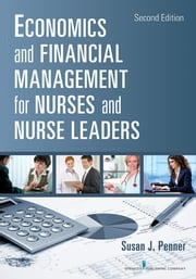 Economics and Financial Management for Nurses and Nurse Leaders - Second Edition ebook by Susan J. Penner, RN, MN, MPA, DrPH, CNL