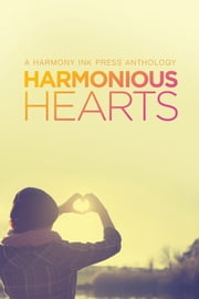 Harmonious Hearts - Stories from the 2014 Young Author Challenge ebook by L.A. Buchanan,Trisha Harrington,Gil Segev,Annie Schoonover,Avery Burrow,Amanda Reed,Scotia Roth,Leigh Taylor,Benjamin Shepherd Quiñones,Rebecca Long,Eleanor Hawtin,Morgan Cair,Laura Beaird,Becca Ehlers,D. William Pfifer,Aaron Anderson