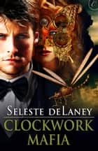 Clockwork Mafia ebook by Seleste deLaney