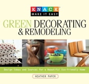 Knack Green Decorating & Remodeling - Design Ideas and Sources for a Beautiful Eco-Friendly Home ebook by Heather Paper