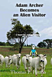 Adam Archer Becomes an Alien Visitor ebook by Thomas P. Hanna