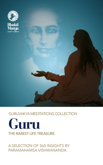 Guru - The Rarest Life Treasure ebook by Bhakti Marga,Paramahamsa Sri Swami Vishwananda