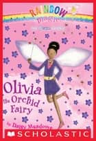 Petal Fairies #5: Olivia the Orchid Fairy - A Rainbow Magic Book ebook by Daisy Meadows