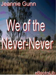 We of the Never-Never ebook by Gunn, Jeannie