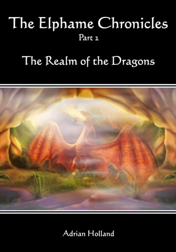 The Elphame Chronicles - Part 2 - The Realm of the Dragons ebook by Adrian Holland